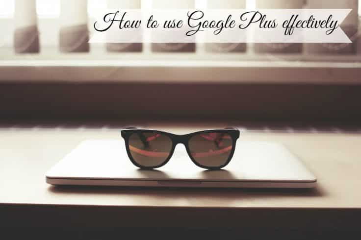 How to use Google plus effectively