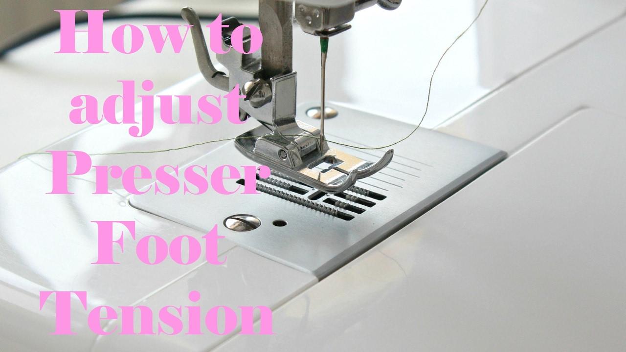 Sewing Machine Presser Foot Adjustment Easy Beginners Tips Singer 99 K Threading Diagram